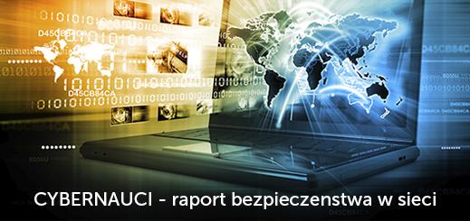 Cybernauci – raport nt. bezpieczeństwa w sieci