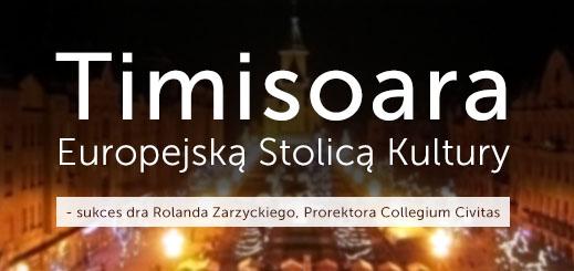 Timisoara Europejską Stolicą Kultury – sukces dra Rolanda Zarzyckiego, Prorektora Collegium Civitas