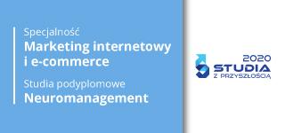 Marketing internetowy i e-commerce oraz Neuromanagement to studia z przyszłością!