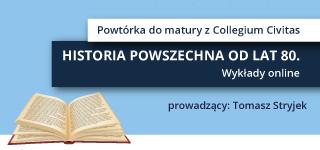 """""""Historia powszechna najnowsza od lat 80. do 2020 r.""""  – Powtórka do matury z WOS-u i historii"""